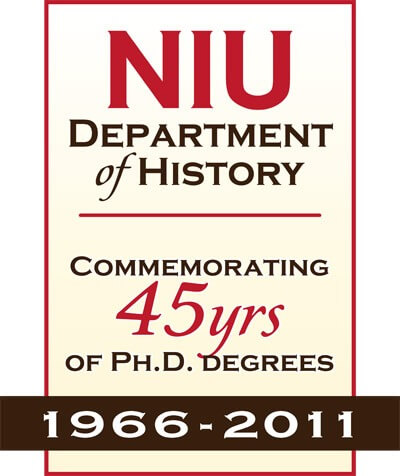 NIU Department of History Commemorating 45 Years of Ph.D. Degrees 1966-2011