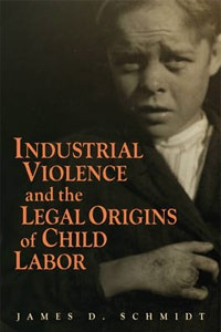 "Book cover of ""Industrial Violence and the Legal Origins of Child Labor"""