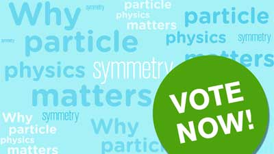 Why Particle Physics Matter: Vote Now!