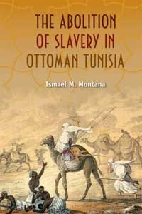 "Book cover of ""The Abolition of Slavery in Ottoman Tunisia"" by Ismael M. Montana"