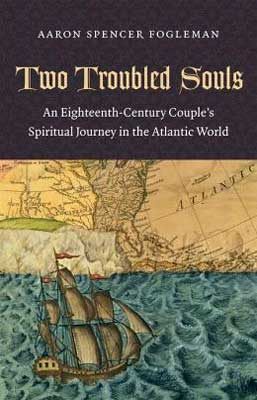 "Book cover of ""Two Troubled Souls: An Eighteenth-Century Couple's Spiritual Journey in the Atlantic World."""