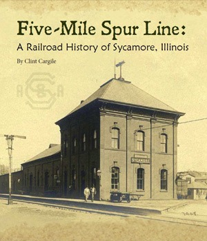 "Book cover of ""Five-Mile Spur Line: A Railroad History of Sycamore, Illinois"""