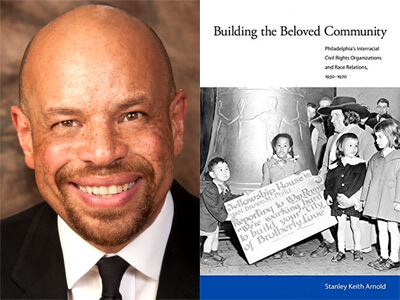 """Stanley Arnold and the book cover of """"Building the Beloved Community: Philadelphia's Interracial Civil Rights Organizations and Race Relations, 1930-1970"""""""