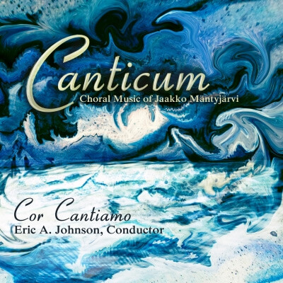 "Cor Cantiamo CD cover: ""Canticum: The Choral Music of Jaakko Mäntyjärvi"""