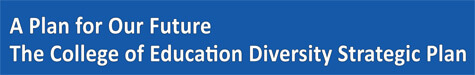 A Plan for Our Future: The College of Education Diversity Strategic Plan