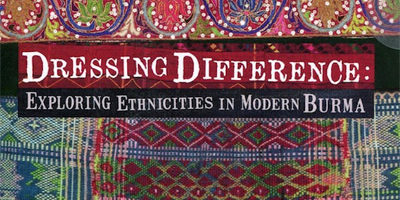 Dressing Difference: Exploring Ethnicities in Modern Burma