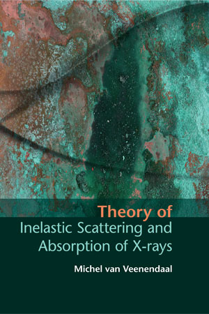 """Book cover of """"Theory of Inelastic Scattering and Absorption of X-rays"""" by Michel van Veenendaal"""