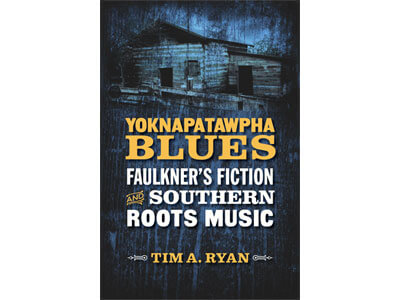 """Book cover of """"Yoknapatawpha Blues: Faulkner's Fiction and Southern Roots Music"""""""