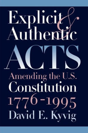 "Book cover of ""Explicit and Authentic Acts: Amending the U.S. Constitution, 1776-1995"""
