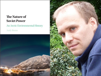 """Book cover of """"The Nature of Soviet Power: An Arctic Environmental History"""" and Andy Bruno"""