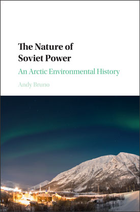 "Book cover of ""The Nature of Soviet Power: An Arctic Environmental History"" by Andy Bruno"