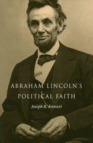 "Book cover of ""Abraham Lincoln's Political Faith"" by Joseph R. Fornieri"